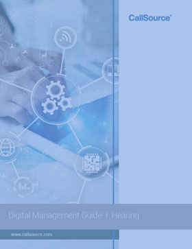 CallSource Digital Management Guide: Learn How to Effectively Use Digital Management at Your Hearing Office