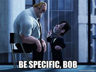 Be Specific, Bob